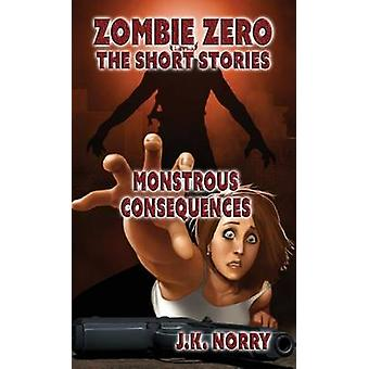 Monstrous Consequences by Norry & J.K.