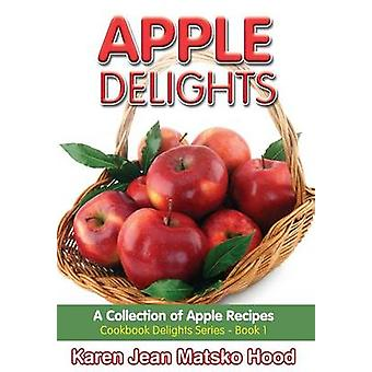 Apple Delights Cookbook A Collection of Apple Recipes by Hood & Karen Jean Matsko