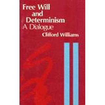 Free Will and Determinism  A Dialogue by Clifford Williams