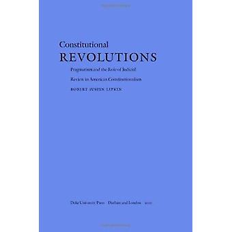 Constitutional Revolutions - Pragmatism and the Role of Judicial Revie