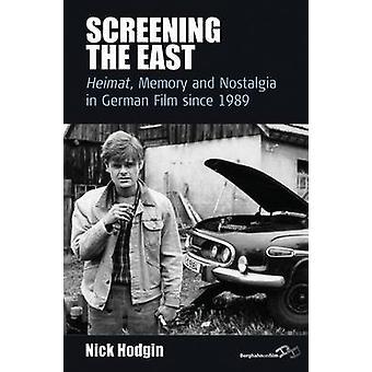 Screening the East - Heimat - Memory and Nostalgia in German Film Sinc
