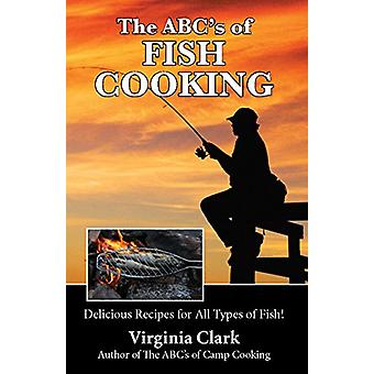 The ABC's of Fish Cooking - Delicious Recipes for All Types of Fish! b