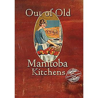 Out of Old Manitoba Kitchens by Christine Hanlon - 9781772760521 Book