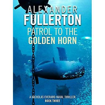 Patrol to the Golden Horn by Alexander Fullerton - 9781788634106 Book