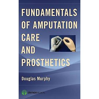Fundamentals of Amputation Care and Prosthetics by Douglas Murphy - 9