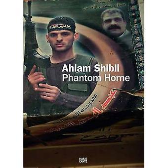 Ahlam Shibli - Phantom Home by Ahlam Shibli - 9783775735766 Book