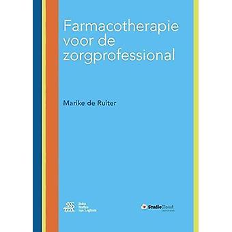 Farmacotherapie Voor de Zorgprofessional by Marike De Ruiter - 978903