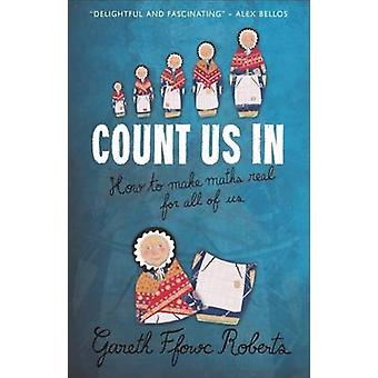 Count Us in - How to Make Maths Real for All of Us by Gareth Roberts -