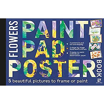 Paint Pad Poster Book - Flowers - 5 Beautiful Pictures to Frame or Pain