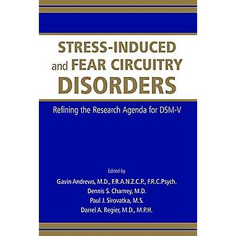 Stress-Induced and Fear Circuitry Disorders - Refining the Research Ag