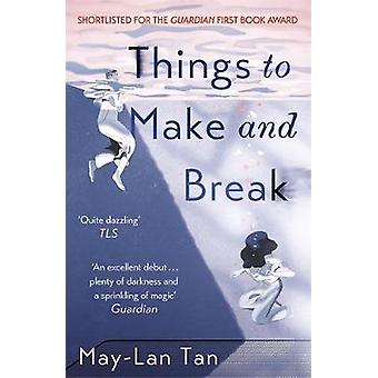 Things to Make and Break by May-Lan Tan - 9781473683624 Book