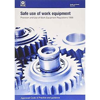 Safe use of work equipment  Provision and Use of Work Equipment Regulations 1998 approved code of practice and guidance by Great Britain Health and Safety Executive