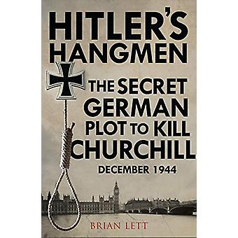 Hitler's Hangmen - The Plot to Kill Churchill by Brian Lett - 97817843