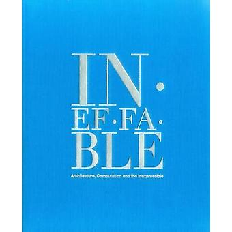 Ineffable - Architecture - Computation and the Inexpressible by Bradle
