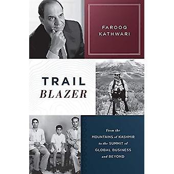 Trailblazer - From the Mountains of Kashmir to the Summit of Global Bu