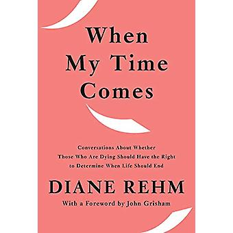 When My Time Comes - Talks with Twenty-Five Men and Women About Whethe