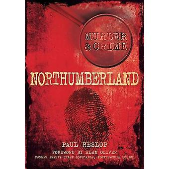 Northumberland Murder  Crime by Heslop & Paul
