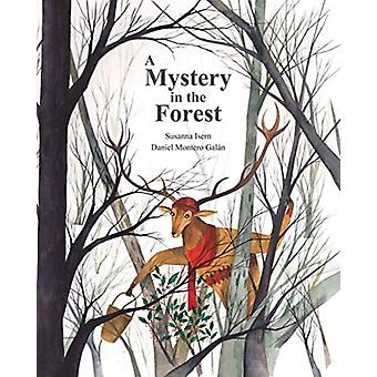 Mystery in the Forest by Susanna Isern & Illustrated by Daniel Montero Gal n