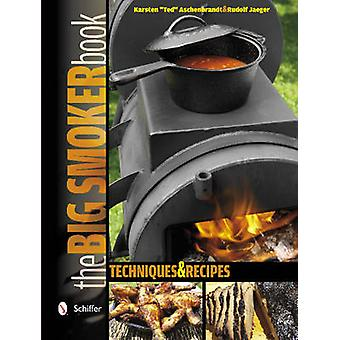 Big Smoker Book Techniques and Recipes by Karsten Ted Aschenbrandt