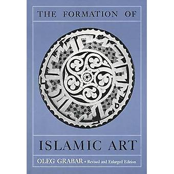 The Formation of Islamic Art - Revised and Enlarged Edition by Oleg Gr
