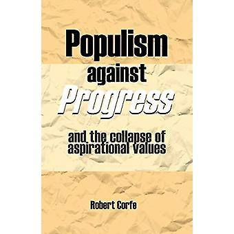 Populism Against Progress - And the Collapse of Aspirational Values by