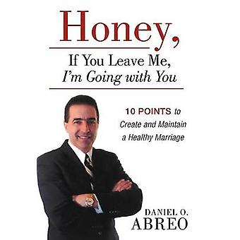 Honey - If You Leave Me - I Am Going with You - 10 Points to Create an