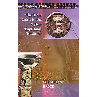 The Holy Spirit in the Syrian Baptismal Tradition by Sebastian Brock