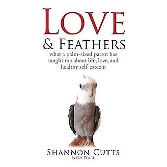 Love & Feathers - What a Palm-Sized Parrot Has Taught Me about Lif