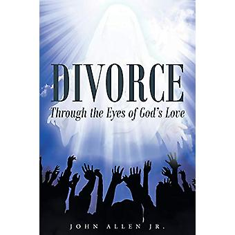 Divorce - Through the Eyes of God's Love by John Allen Jr - 9781635253