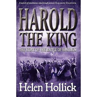 Harold the King - The Story of the Battle of Hastings by Helen Hollick