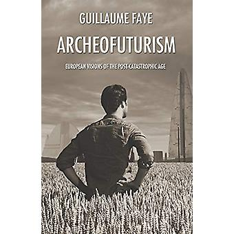 Archeofuturism - European Visions of the Post-Catastrophic Age by Guil