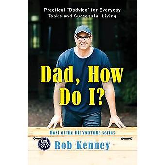 Papá Cómo practico Dadvice para las tareas diarias y la vida exitosa