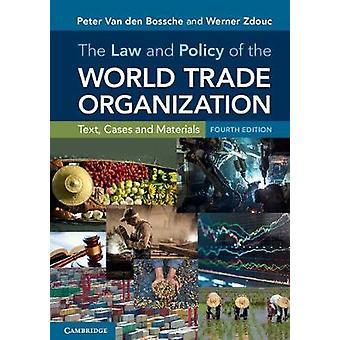 A Lei e a Política da Organização Mundial do Comércio por Peter Van den BosscheWerner Zdouc