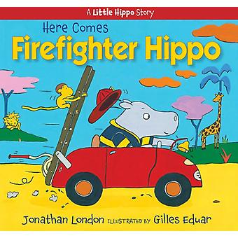 Here Comes Firefighter Hippo by Jonathan London & Illustrated by Gilles Eduar