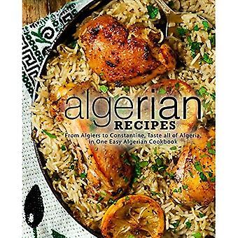 Algierskie przepisy: Od Algieru do Konstantyna, skosztuj całej Algierii, w jednej łatwej algierskiej książce kucharskiej