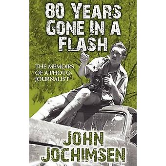 80 Years Gone in a Flash  The Memoirs of a Photojournalist by John Jochimsen
