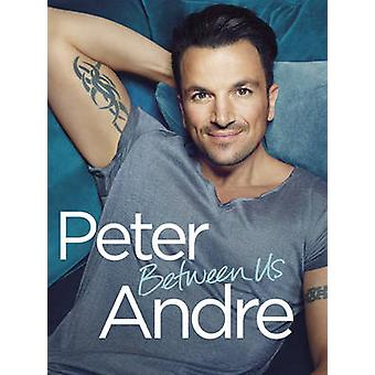 ピーター ・ アンドレ - 9780593077689 本で私たちの間 - ピーター ・ アンドレ