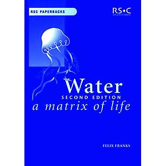 Water - A Matrix of Life (2nd New edition) by Felix Franks - 978085404