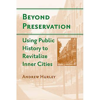 Beyond Preservation - Using Public History to Revitalize Inner Cities