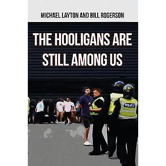 The Hooligans Are Still Among Us by Michael Layton - Bill Rogerson -