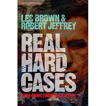 Riktigt hårt fall - True Crime från gatorna av Les Brown - Robert Je