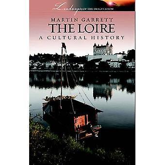 The Loire - A Cultural History by Martin Garrett - 9781904955672 Book