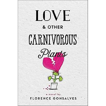 Love & Other Carnivorous Plants by Florence Gonsalves - 9780316436724
