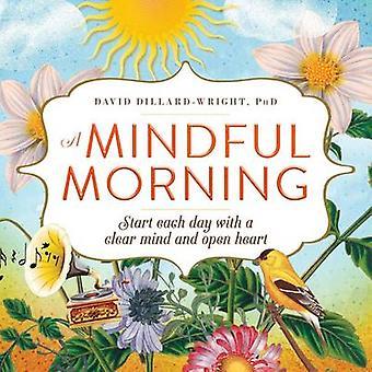Een bewust ochtend - begin elke dag met een heldere geest en een Open hart door