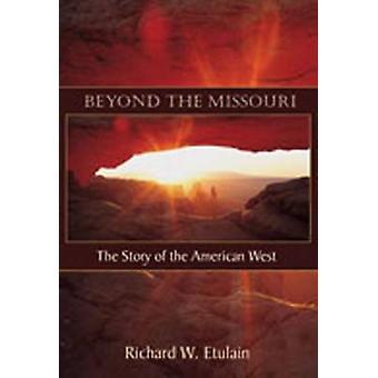 Utover Missouri - historien om den amerikanske Vesten av Richard W. Etu