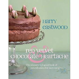 Red Velvet and Chocolate Heartache: The ultimate feel-good book of natural cakes that taste naughty
