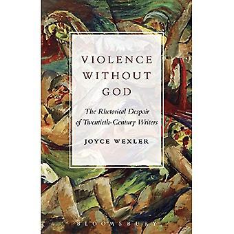 Violence Without God: The Rhetorical Despair of Twentieth-Century Writers
