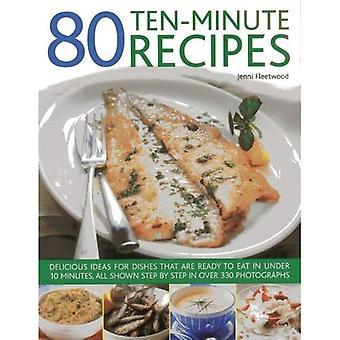 80 tien minuten recepten: Delicious ideeën voor gerechten dat kan worden klaar om te eten in onder 10 minuten, alle aangetoond stap...