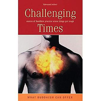 Challenging Times: Stories of Buddhist Practice When Things Get Tough (What Buddhism Can Offer)