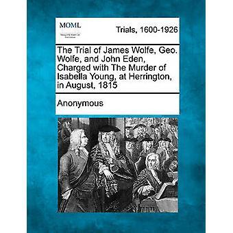Die Studie von James Wolfe Geo. Wolfe und John Eden angeklagt des Mordes an Isabella Junggebliebene Herrington August 1815 von anonym